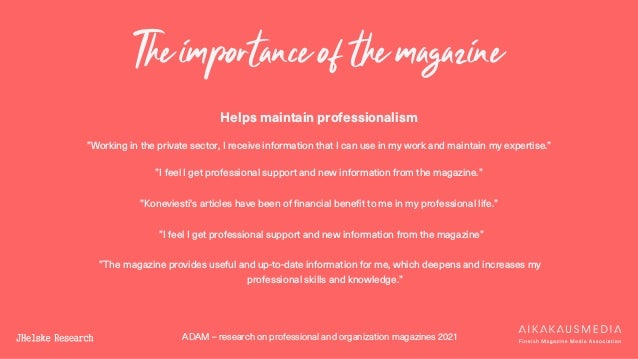 ADAM – research on professional and organization magazines 2021 The importance of the magazine Helps maintain professional...