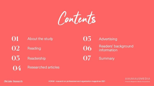 ADAM – research on professional and organization magazines 2021 Contents 01 02 03 About the study Reading Readership 05 06...