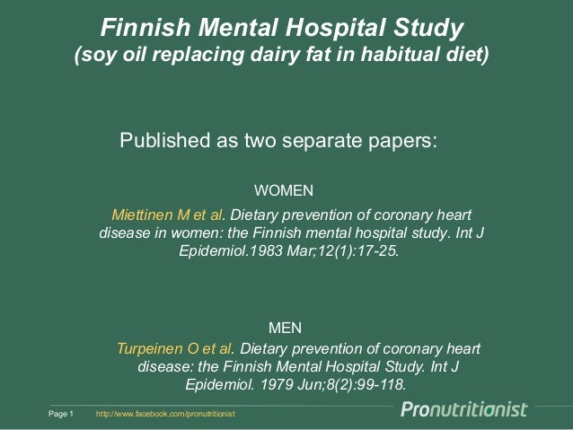 Finnish Mental Hospital Study         (soy oil replacing dairy fat in habitual diet)                 Published as two sepa...