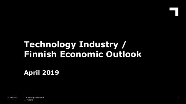 Technology Industry / Finnish Economic Outlook April 2019 14/26/2019 Technology Industries of Finland