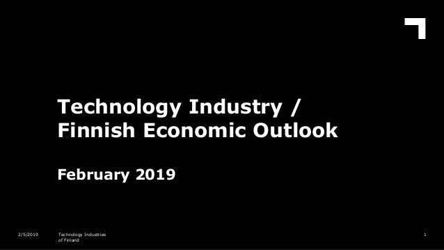 Technology Industry / Finnish Economic Outlook February 2019 12/5/2019 Technology Industries of Finland
