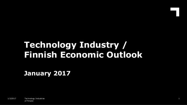 Technology Industry / Finnish Economic Outlook January 2017 11/3/2017 Technology Industries of Finland