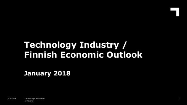 Technology Industry / Finnish Economic Outlook January 2018 12/5/2018 Technology Industries of Finland