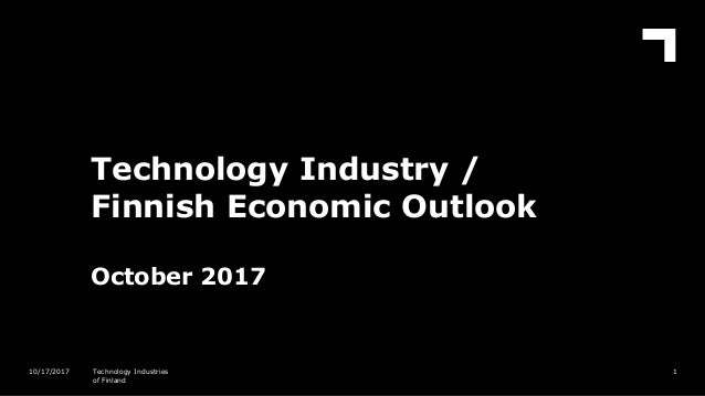 Technology Industry / Finnish Economic Outlook October 2017 110/17/2017 Technology Industries of Finland