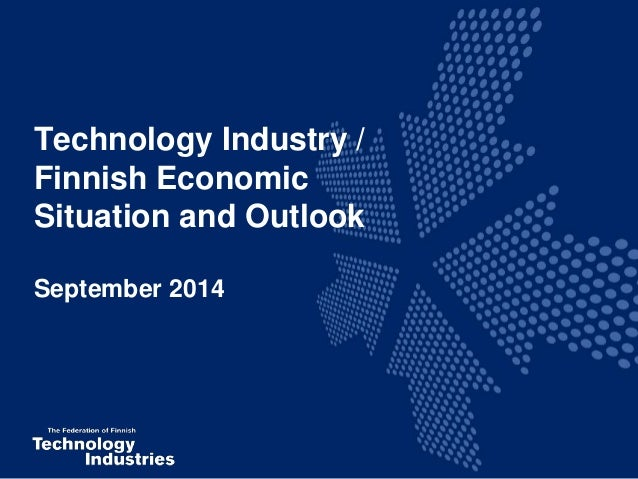 Technology Industry /  Finnish Economic  Situation and Outlook  September 2014
