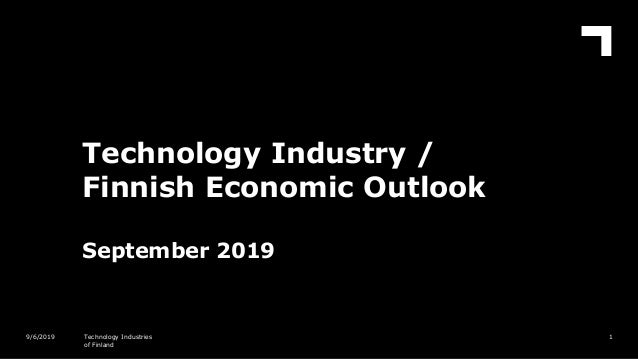 Technology Industry / Finnish Economic Outlook September 2019 19/6/2019 Technology Industries of Finland