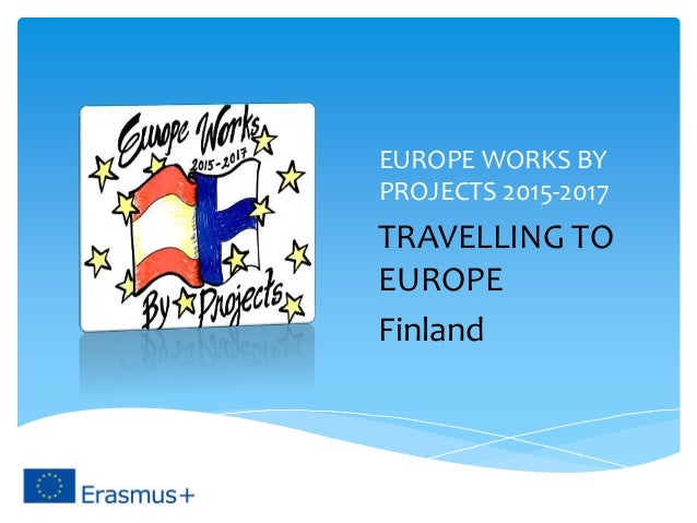 EUROPE WORKS BY PROJECTS 2015-2017 TRAVELLING TO EUROPE Finland
