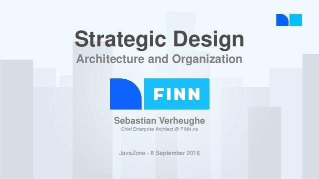 S Sebastian Verheughe Chief Enterprise Architect @ FINN.no JavaZone - 8 September 2016 Strategic Design Architecture and O...