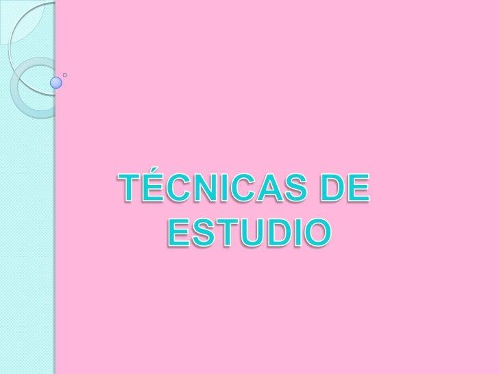 TÉCNICAS DE <br />ESTUDIO<br />