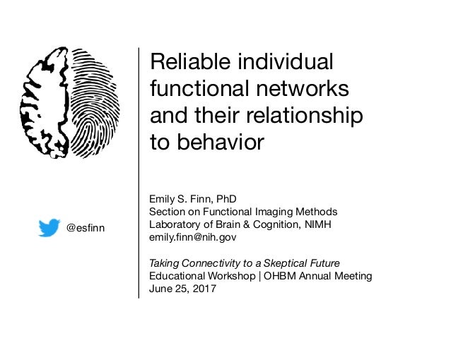Reliable individual functional networks and their relationship to behavior   Emily S. Finn, PhD  Section on Functional Ima...