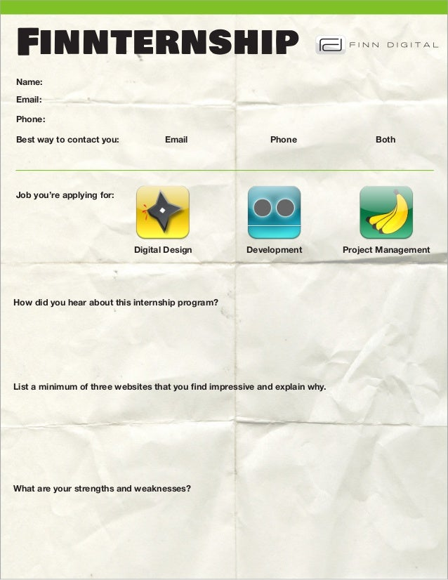 FinnternshipName:Email:Phone:Best way to contact you:           EmailPhoneBothJob you're applying for:             ...