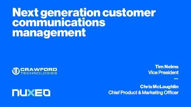 Nextgenerationcustomer communications management TimNelms Vice President — ChrisMcLaughlin Chief Product & Marketing Offic...