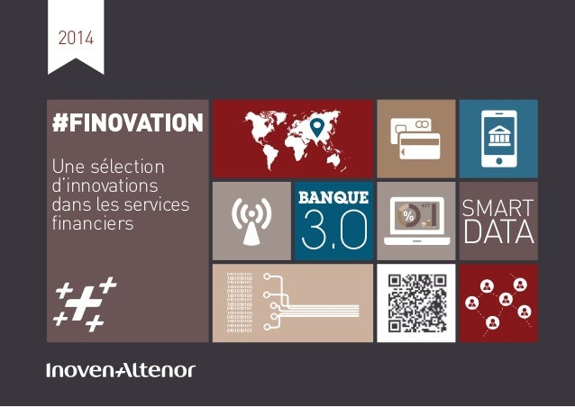 2014 #FINOVATION Une sélection d'innovations dans les services financiers SMART DATA 617 171 106 2011 2012 2013 % BANQUE 3....