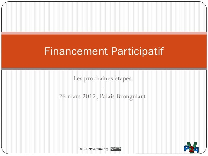 Financement Participatif      Les prochaines étapes                -  26 mars 2012, Palais Brongniart         2012 P2PVent...