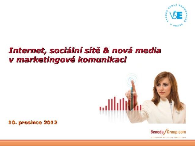 Internet, sociální sítě & nová mediav marketingové komunikaci10. prosince 2012