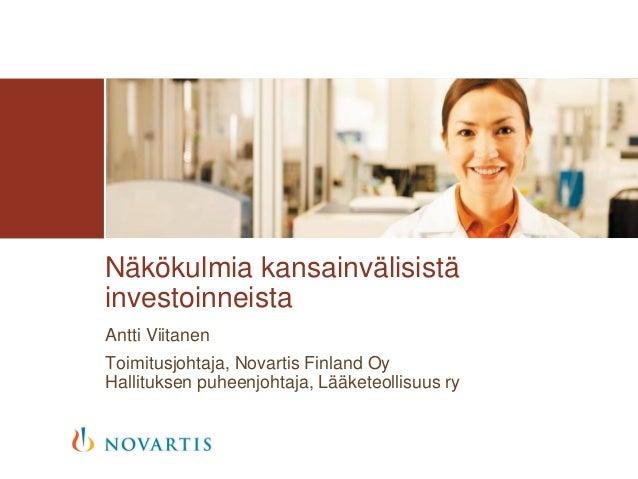 Antti Viitanen Toimitusjohtaja, Novartis Finland Oy Hallituksen puheenjohtaja, Lääketeollisuus ry Näkökulmia kansainvälisi...