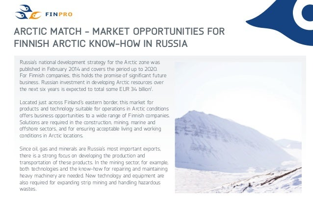 Arctic Match - Market Opportunities for Finnish Arctic Know-How in Russia Russia's national development strategy for the A...