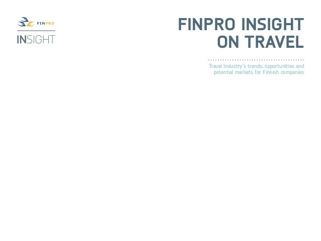 Finpro Insight    on Travel   Travel Industry's trends, opportunities and     potential markets for Finnish companies