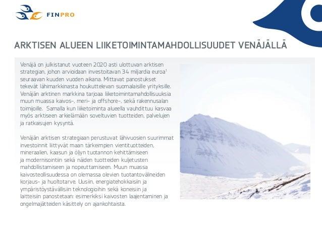 Arktisen alueen liiketoimintamahdollisuudet Venäjällä Venäjä on julkistanut vuoteen 2020 asti ulottuvan arktisen strategia...