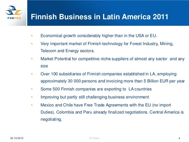 Finnish Business in Latin America 2011             •   Economical growth considerably higher than in the USA or EU.       ...