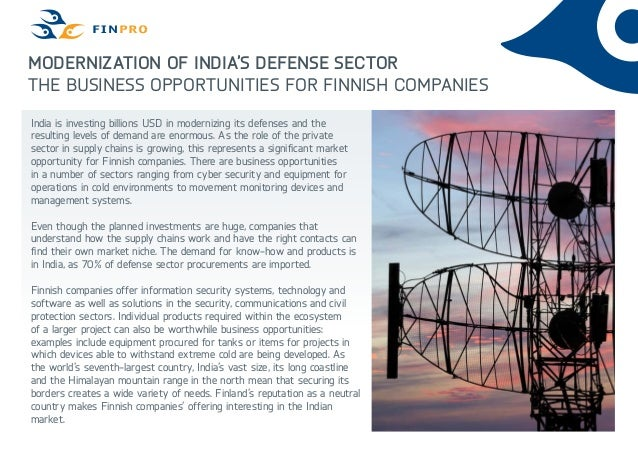 Modernization of India's defense sector The business opportunities for finnish companies India is investing billions USD i...
