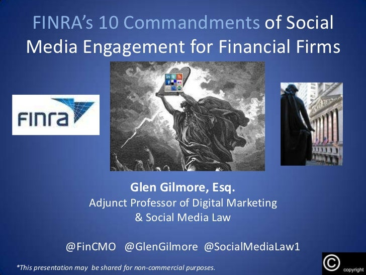 FINRA's 10 Commandments of Social Media Engagement for Financial Firms<br />Glen Gilmore, Esq.<br />Adjunct Professor of D...