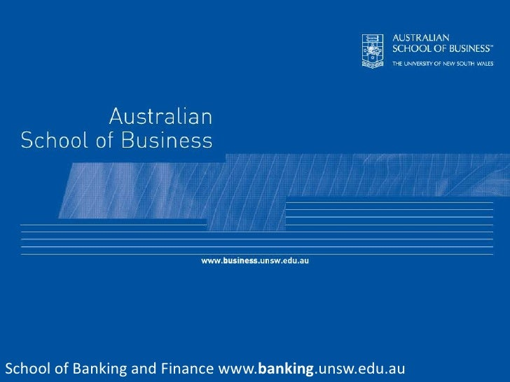 School of Banking and Finance www.banking.unsw.edu.au<br />