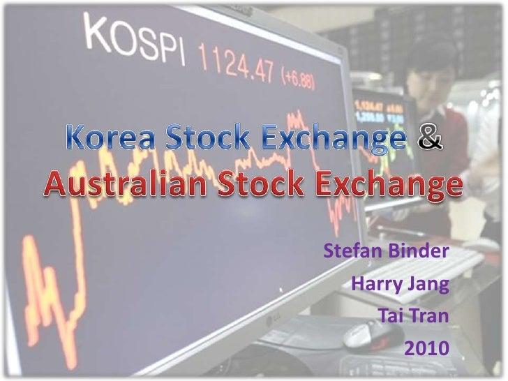 Korea Stock Exchange& Australian Stock Exchange<br />Stefan Binder<br />Harry Jang<br />Tai Tran<br />2010<br />