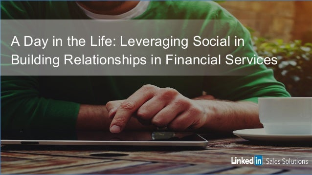 A Day in the Life: Leveraging Social in Building Relationships in Financial Services