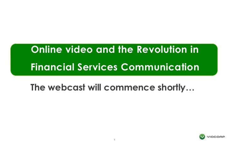 Online video and the Revolution in Financial Services Communication<br />1<br />The webcast will commence shortly…<br />