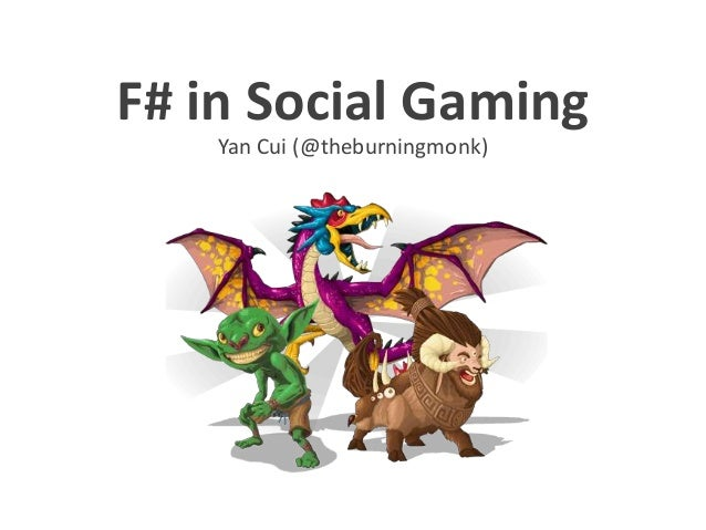 F# in Social Gaming Yan Cui (@theburningmonk)