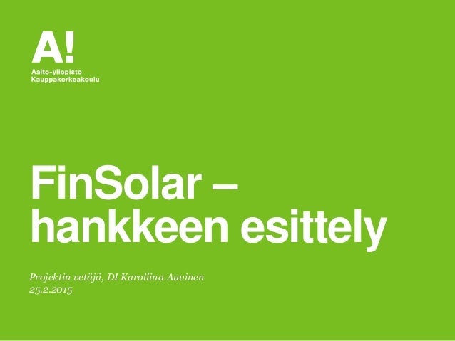 Projektin vetäjä, DI Karoliina Auvinen 25.2.2015 FinSolar – hankkeen esittely