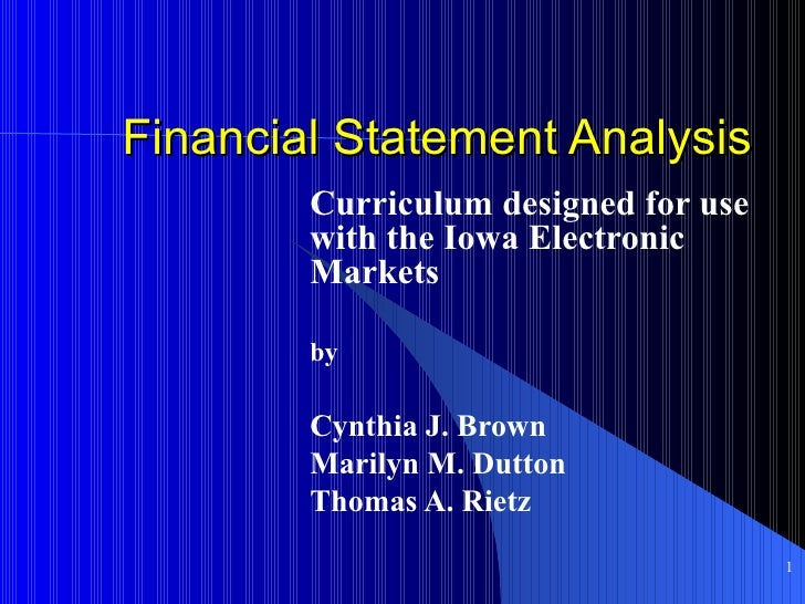 Financial Statement Analysis Curriculum designed for use with the Iowa Electronic Markets by Cynthia J. Brown Marilyn M. D...