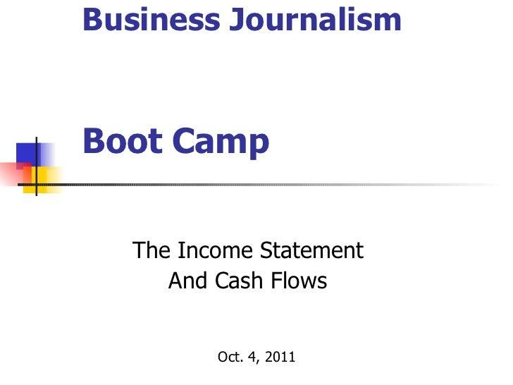Business Journalism    Boot Camp <ul><ul><ul><ul><ul><li>The Income Statement </li></ul></ul></ul></ul></ul><ul><ul><ul><u...