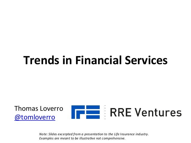 Thomas	   Loverro	    @tomloverro	    Trends	   in	   Financial	   Services	    Note:	   Slides	   excerpted	   from	   a	...