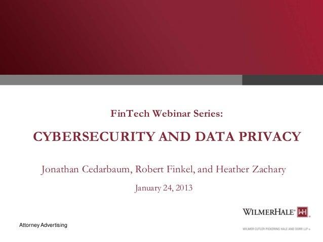 FinTech Webinar Series:  CYBERSECURITY AND DATA PRIVACY Jonathan Cedarbaum, Robert Finkel, and Heather Zachary January 24,...