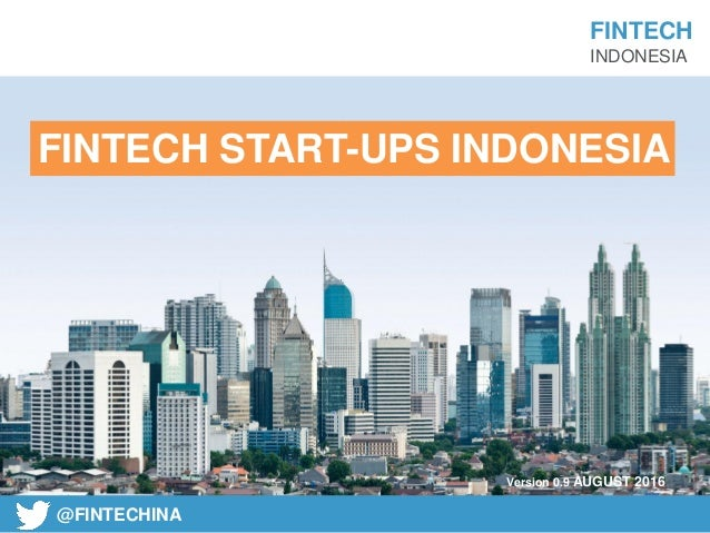 FINTECH INDONESIA @FINTECHINA Version 0.9 AUGUST 2016 FINTECH START-UPS INDONESIA