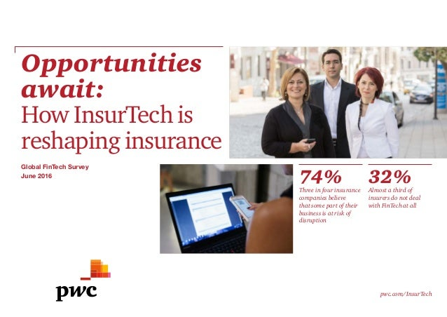Opportunities await: How InsurTech is reshaping insurance pwc.com/InsurTech 74%Three in four insurance companies believe t...