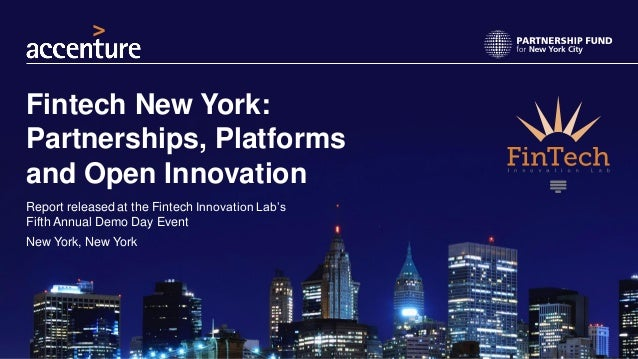Fintech New York: Partnerships, Platforms and Open Innovation Report released at the Fintech Innovation Lab's Fifth Annual...