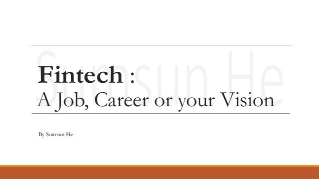 fintech a job career or your vision by sumsun he