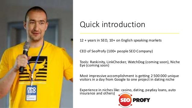 Quick introduction 12 + years in SEO, 10+ on English speaking markets CEO of SeoProfy (100+ people SEO Company) Tools: Ran...
