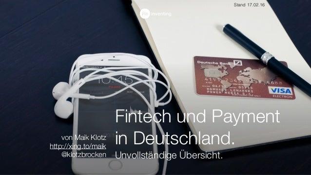 Fintech und Payment in Deutschland. Unvollständige Übersicht. von Maik Klotz http://xing.to/maik @klotzbrocken Stand 17.02...
