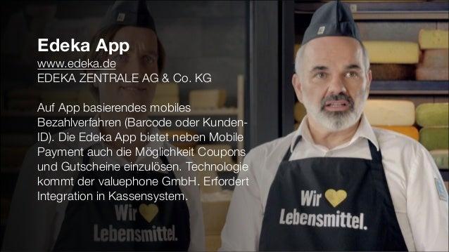 Edeka App www.edeka.de EDEKA ZENTRALE AG & Co. KG Auf App basierendes mobiles Bezahlverfahren (Barcode oder Kunden- ID). D...