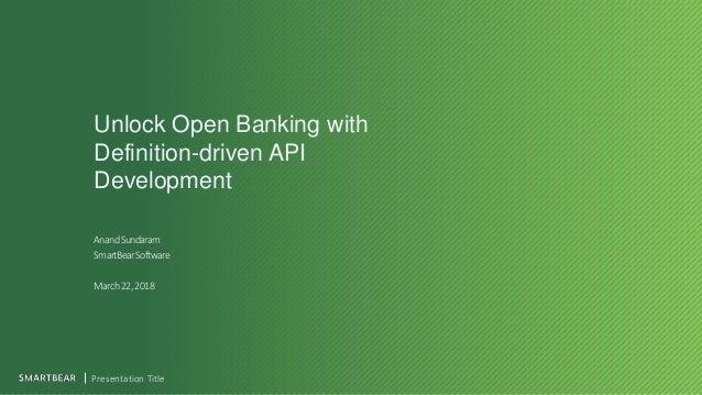Unlock Open Banking with Definition-driven API Development Presentation Title AnandSundaram SmartBearSoftware March22,2018