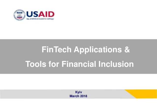 Kyiv March 2018 FinTech Applications & Tools for Financial Inclusion