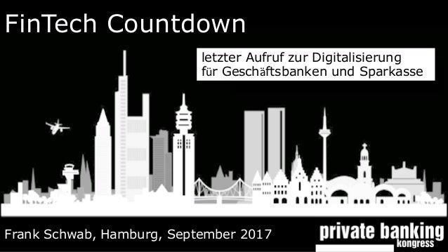 FinTech Countdown Frank Schwab, Hamburg, September 2017 letzter Aufruf zur Digitalisierung für Geschäftsbanken und Spark...