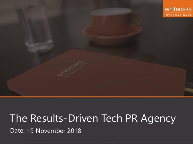 Date: The Results-Driven Tech PR Agency 19 November 2018