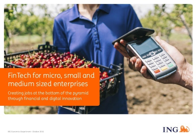 ING Economics Department • October 2016 FinTech for micro, small and medium sized enterprises Creating jobs at the bottom ...