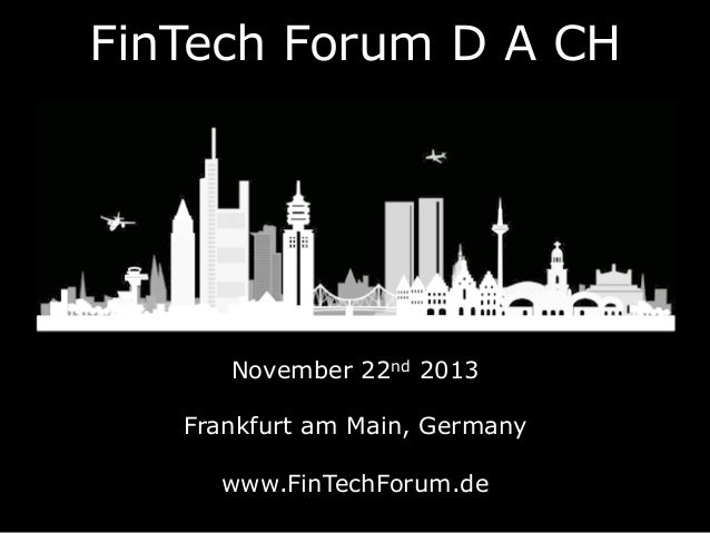 FinTech Forum D A CH  November 22nd 2013  Frankfurt am Main, Germany  www.FinTechForum.de