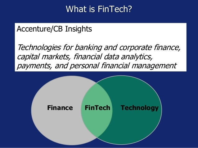 What is FinTech? Accenture/CB Insights Technologies for banking and corporate finance, capital markets, financial data ana...